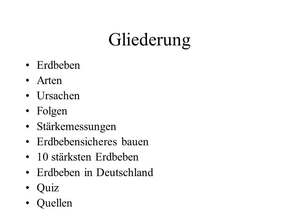 Gliederung Erdbeben Arten Ursachen Folgen Stärkemessungen Erdbebensicheres bauen 10 stärksten Erdbeben Erdbeben in Deutschland Quiz Quellen