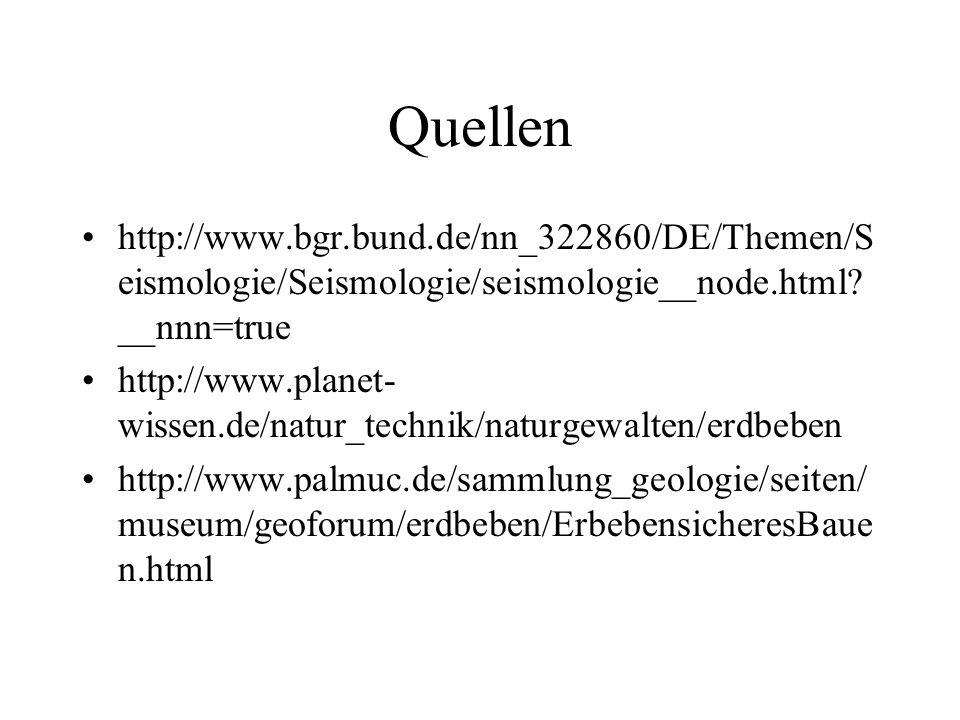 Quellen http://www.bgr.bund.de/nn_322860/DE/Themen/S eismologie/Seismologie/seismologie__node.html? __nnn=true http://www.planet- wissen.de/natur_tech