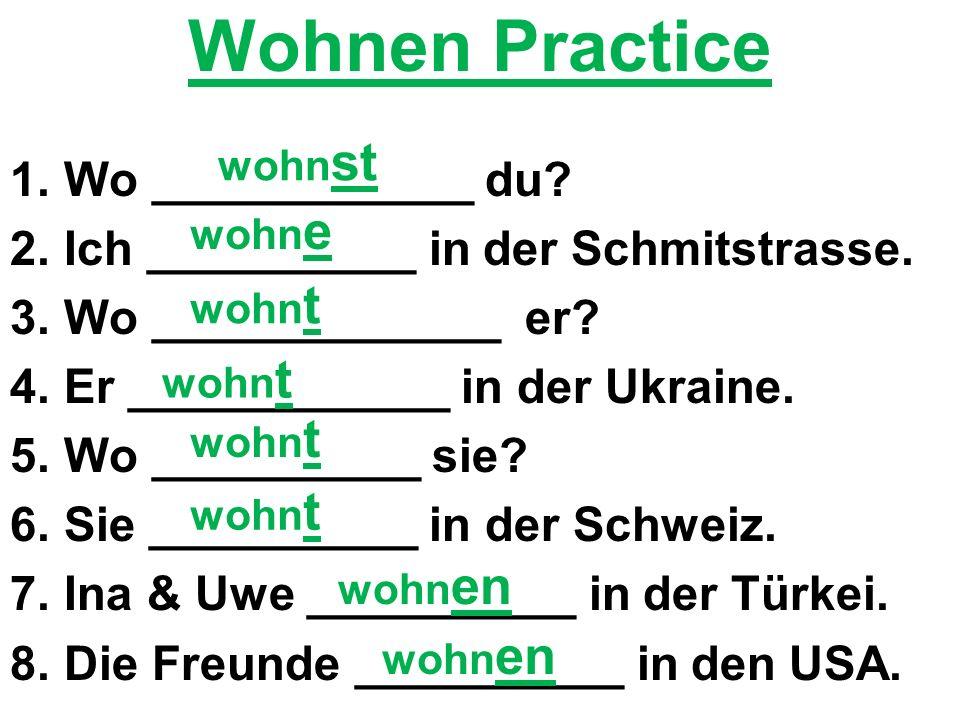 Wohnen Practice 1.Wo ____________ du. 2.Ich __________ in der Schmitstrasse.