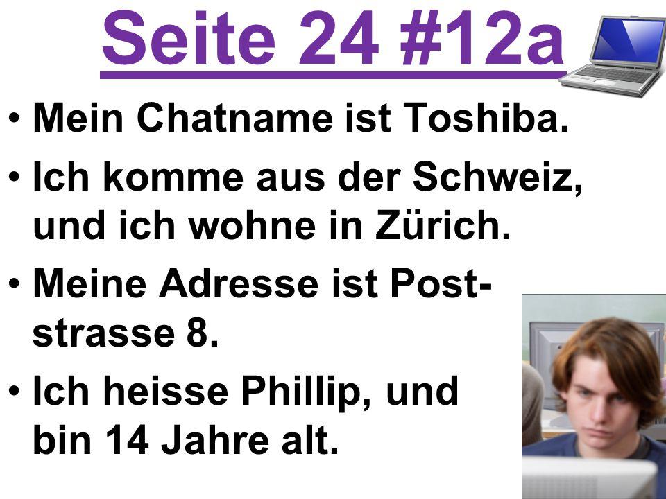 Seite 24 #12a Mein Chatname ist Toshiba. Ich komme aus der Schweiz, und ich wohne in Zürich.