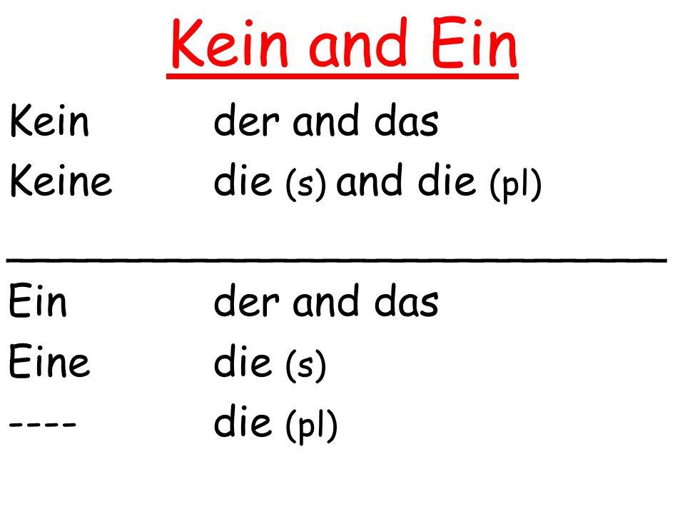 Kein and Ein Keinder and das Keinedie (s) and die (pl) _________________________ Einder and das Einedie (s) ----die (pl)