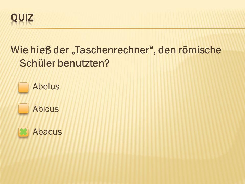 """Wie hieß der """"Taschenrechner , den römische Schüler benutzten Abelus Abicus Abacus"""