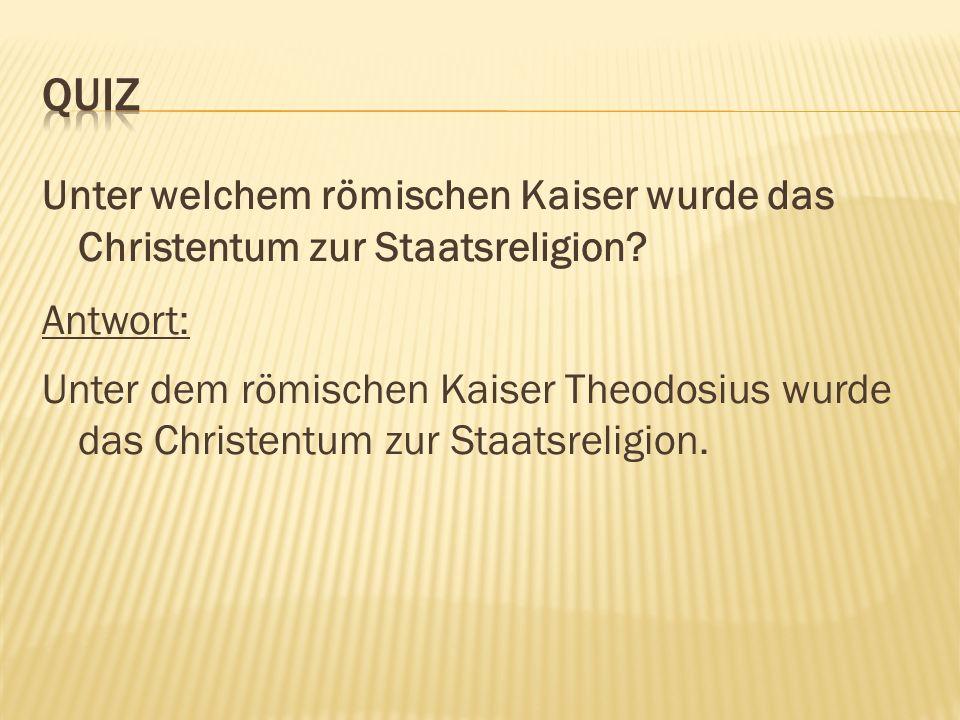 Unter welchem römischen Kaiser wurde das Christentum zur Staatsreligion.