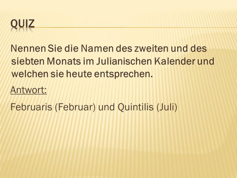 Nennen Sie die Namen des zweiten und des siebten Monats im Julianischen Kalender und welchen sie heute entsprechen.