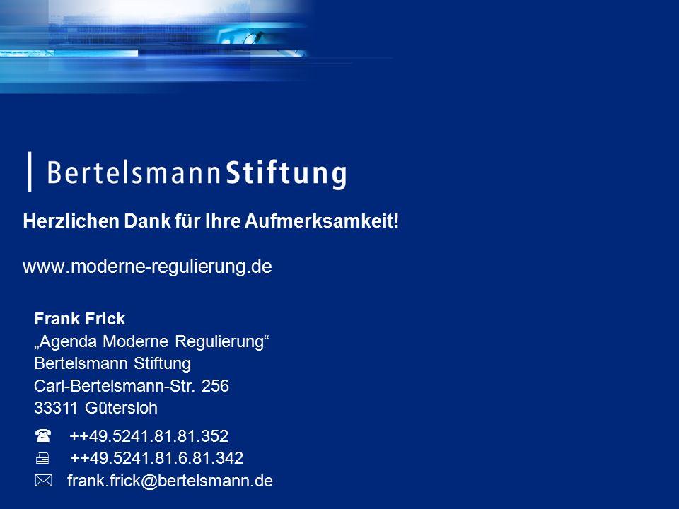 """Herzlichen Dank für Ihre Aufmerksamkeit! www.moderne-regulierung.de Frank Frick """"Agenda Moderne Regulierung"""" Bertelsmann Stiftung Carl-Bertelsmann-Str"""
