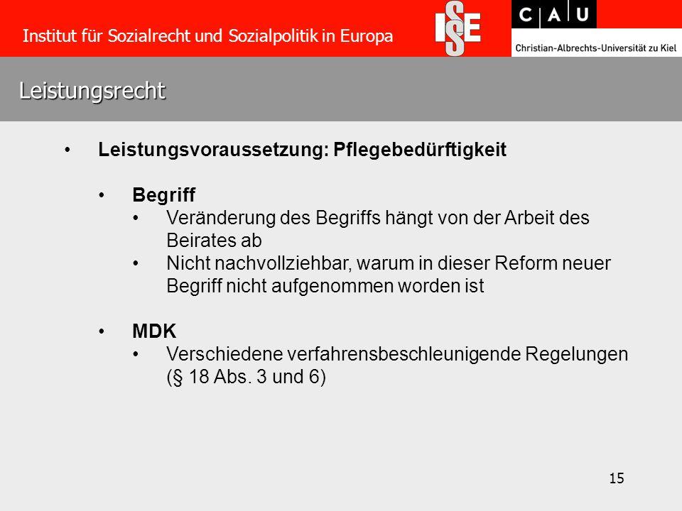 15 Leistungsrecht Institut für Sozialrecht und Sozialpolitik in Europa Leistungsvoraussetzung: Pflegebedürftigkeit Begriff Veränderung des Begriffs hä