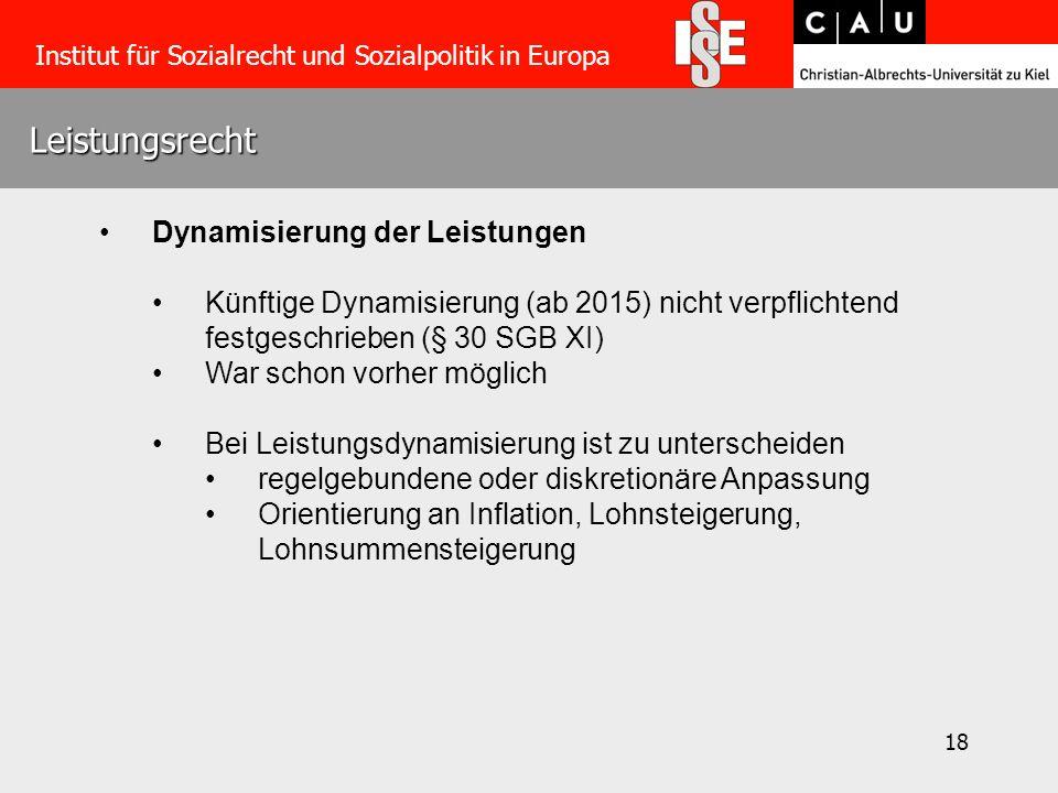 18 Leistungsrecht Institut für Sozialrecht und Sozialpolitik in Europa Dynamisierung der Leistungen Künftige Dynamisierung (ab 2015) nicht verpflichte