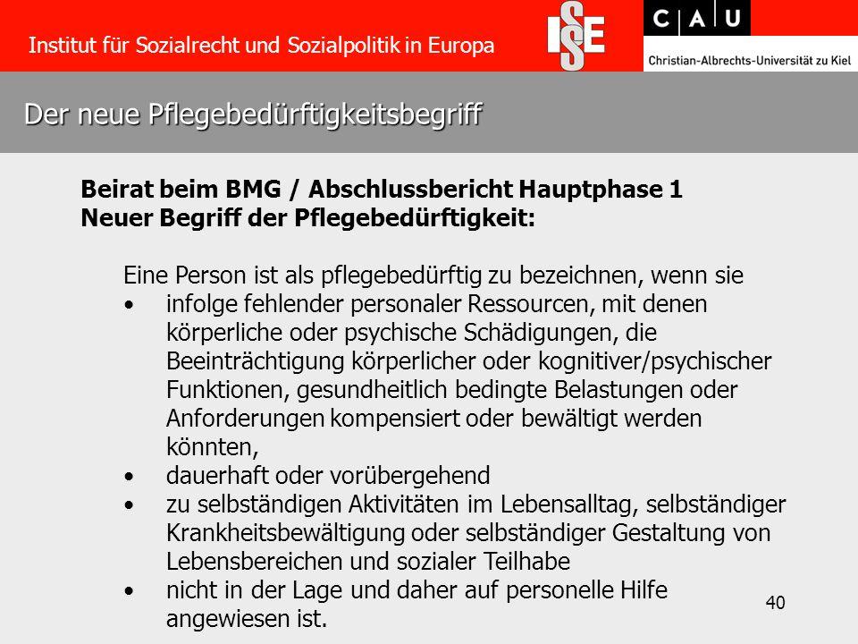 40 Der neue Pflegebedürftigkeitsbegriff Institut für Sozialrecht und Sozialpolitik in Europa Beirat beim BMG / Abschlussbericht Hauptphase 1 Neuer Beg