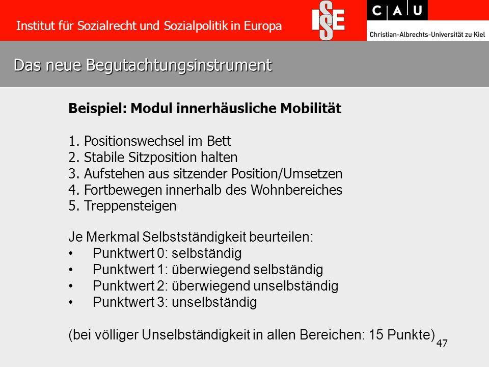 47 Das neue Begutachtungsinstrument Institut für Sozialrecht und Sozialpolitik in Europa Beispiel: Modul innerhäusliche Mobilität 1.