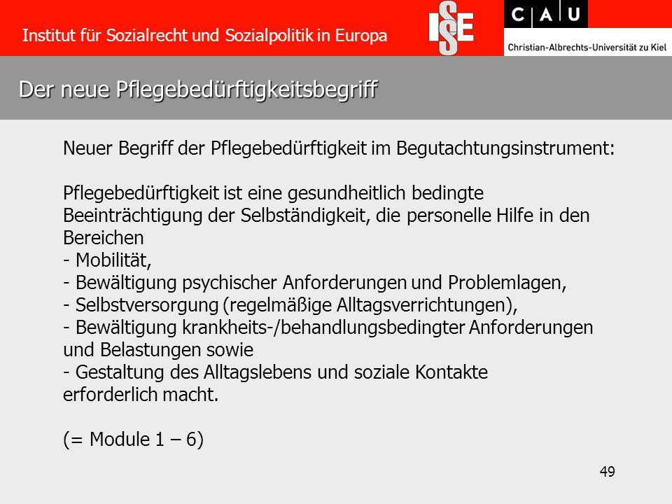 49 Der neue Pflegebedürftigkeitsbegriff Institut für Sozialrecht und Sozialpolitik in Europa Neuer Begriff der Pflegebedürftigkeit im Begutachtungsins