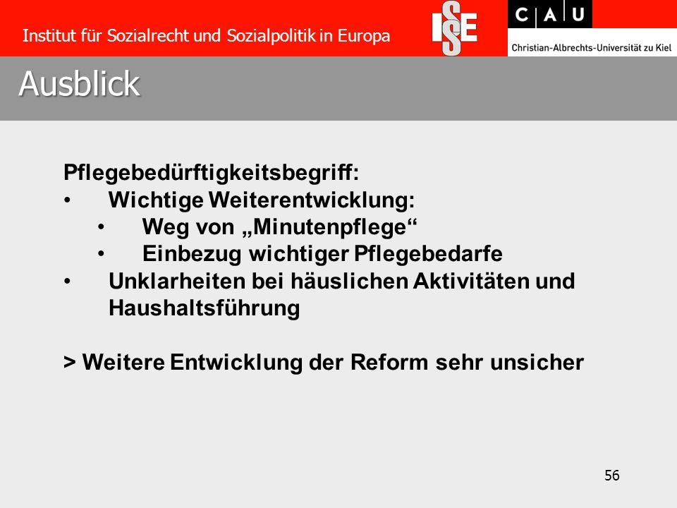 """56 Ausblick Institut für Sozialrecht und Sozialpolitik in Europa Pflegebedürftigkeitsbegriff: Wichtige Weiterentwicklung: Weg von """"Minutenpflege"""" Einb"""