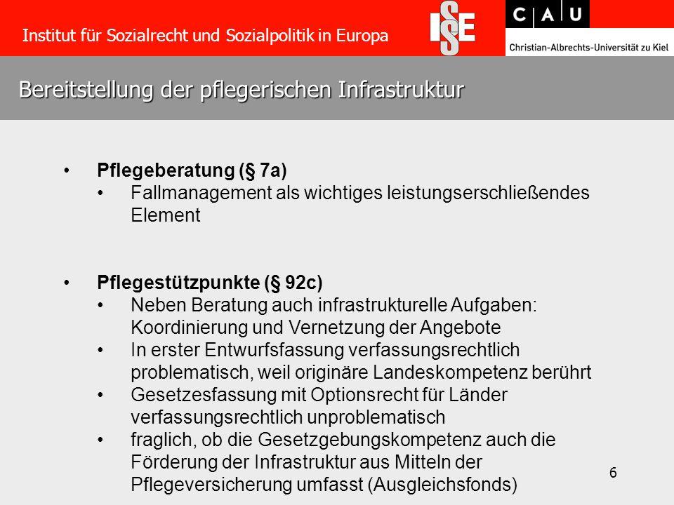 6 Bereitstellung der pflegerischen Infrastruktur Institut für Sozialrecht und Sozialpolitik in Europa Pflegeberatung (§ 7a) Fallmanagement als wichtig