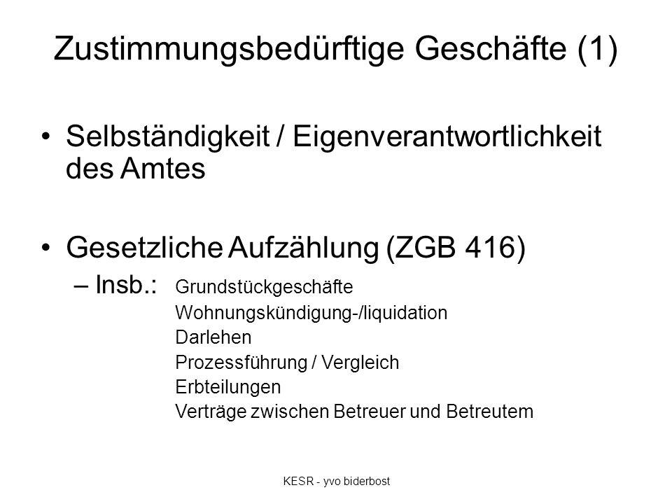 Zustimmungsbedürftige Geschäfte (1) Selbständigkeit / Eigenverantwortlichkeit des Amtes Gesetzliche Aufzählung (ZGB 416) –Insb.: Grundstückgeschäfte W