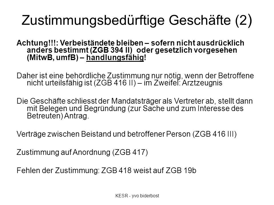 Zustimmungsbedürftige Geschäfte (2 ) Achtung!!!: Verbeiständete bleiben – sofern nicht ausdrücklich anders bestimmt (ZGB 394 II) oder gesetzlich vorgesehen (MitwB, umfB) – handlungsfähig.