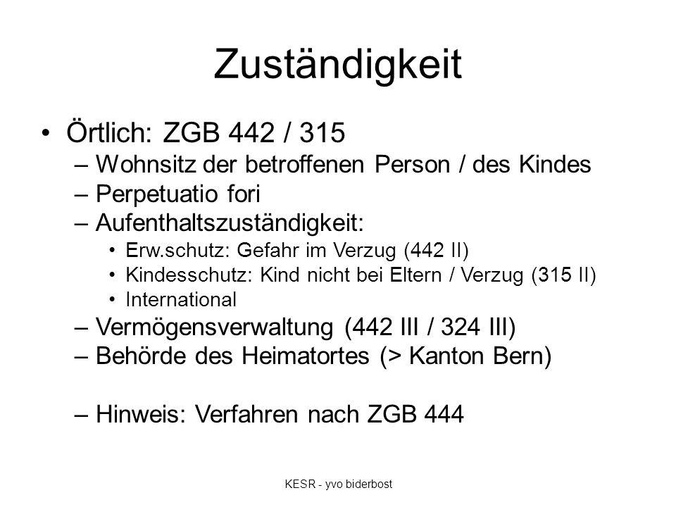 Zuständigkeit Örtlich: ZGB 442 / 315 –Wohnsitz der betroffenen Person / des Kindes –Perpetuatio fori –Aufenthaltszuständigkeit: Erw.schutz: Gefahr im