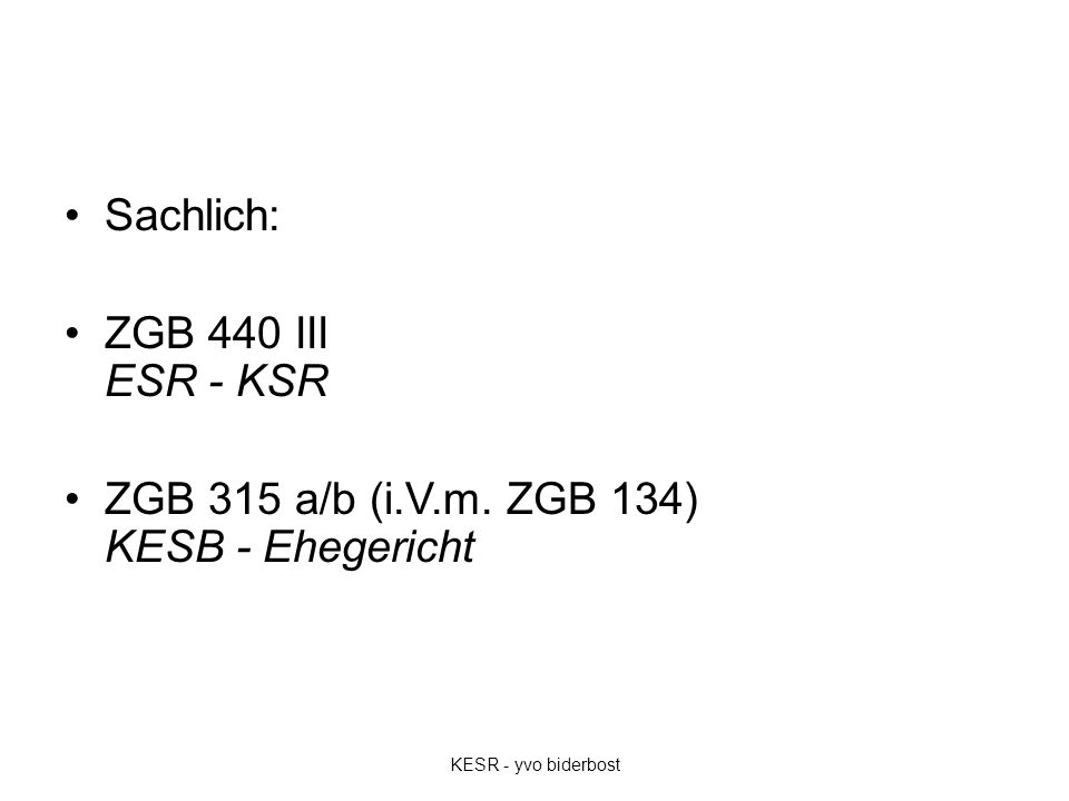 Sachlich: ZGB 440 III ESR - KSR ZGB 315 a/b (i.V.m. ZGB 134) KESB - Ehegericht KESR - yvo biderbost