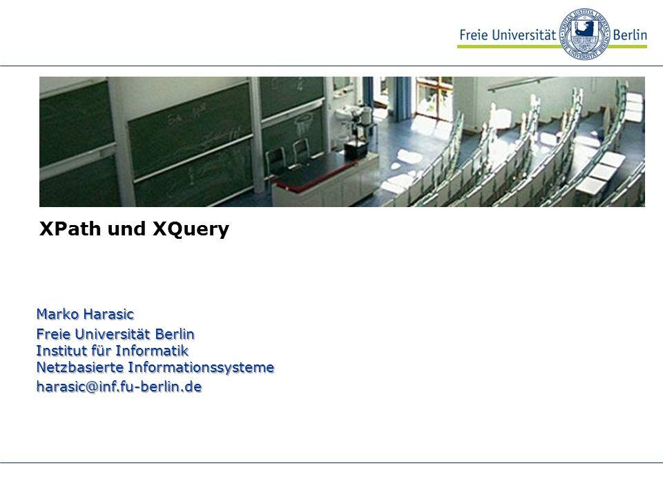 XPath und XQuery Marko Harasic Freie Universität Berlin Institut für Informatik Netzbasierte Informationssysteme harasic@inf.fu-berlin.de