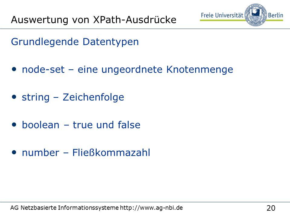 20 AG Netzbasierte Informationssysteme http://www.ag-nbi.de Auswertung von XPath-Ausdrücke Grundlegende Datentypen node-set – eine ungeordnete Knotenmenge string – Zeichenfolge boolean – true und false number – Fließkommazahl