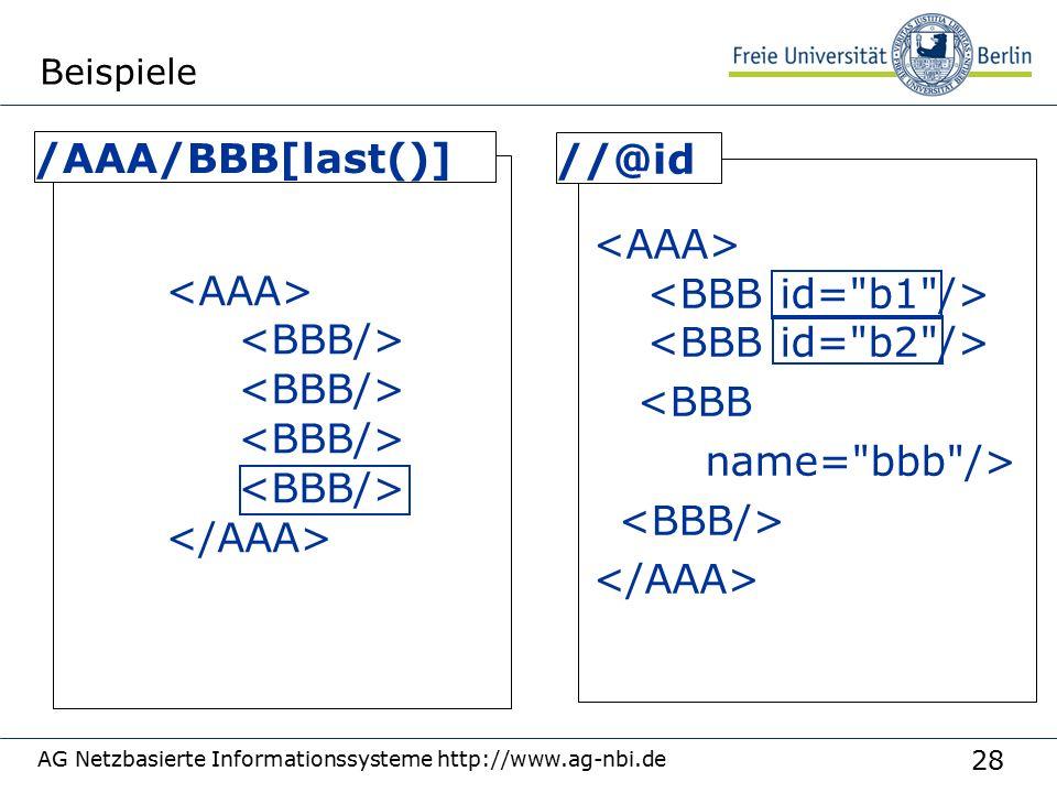 28 AG Netzbasierte Informationssysteme http://www.ag-nbi.de Beispiele <BBB name= bbb /> //@id /AAA/BBB[last()]
