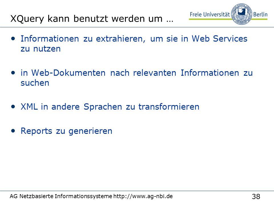 38 AG Netzbasierte Informationssysteme http://www.ag-nbi.de XQuery kann benutzt werden um … Informationen zu extrahieren, um sie in Web Services zu nutzen in Web-Dokumenten nach relevanten Informationen zu suchen XML in andere Sprachen zu transformieren Reports zu generieren
