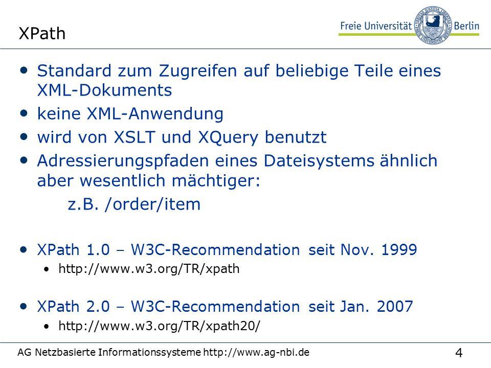 35 Zusätzlich Funktionen Zugriffe Numerische Funktionen Zeichenketten Zeit, Datum Knoten Listen Kardinalitäten Statistik Verarbeitungskontext http://www.w3schools.com/xpath/xpath_functions.asp gute Darstellung http://www.w3schools.com/xpath/xpath_functions.asp AG Netzbasierte Informationssysteme http://www.ag-nbi.de