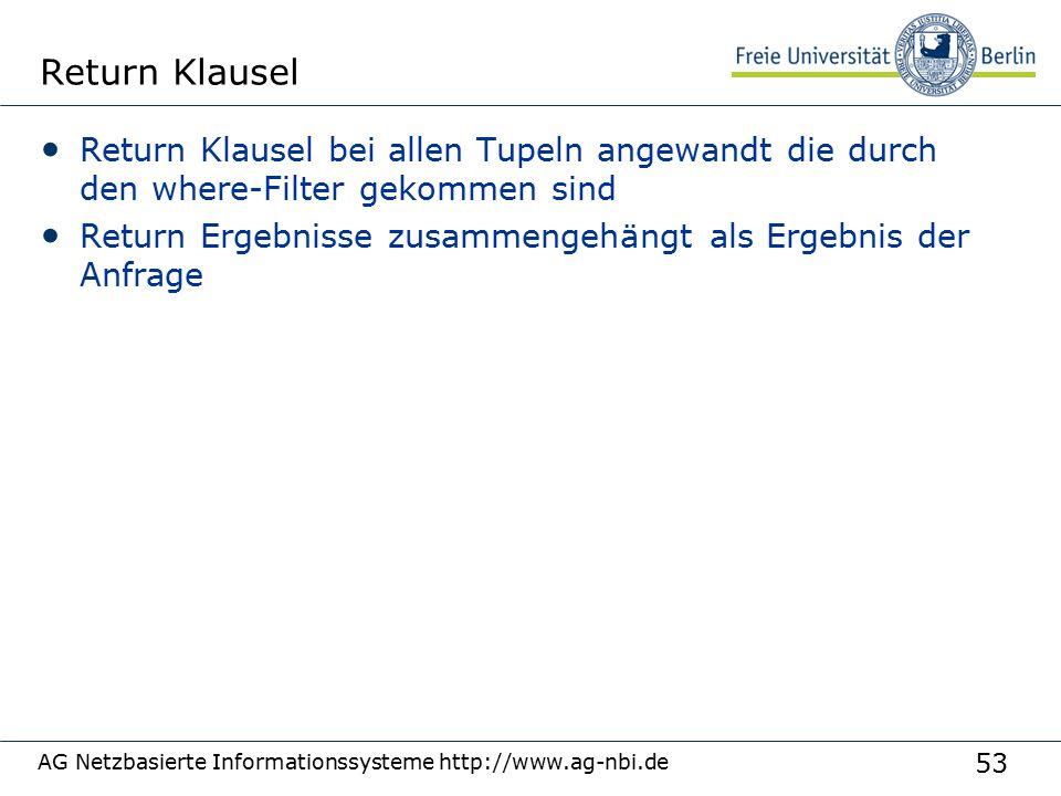 53 Return Klausel Return Klausel bei allen Tupeln angewandt die durch den where-Filter gekommen sind Return Ergebnisse zusammengehängt als Ergebnis der Anfrage AG Netzbasierte Informationssysteme http://www.ag-nbi.de