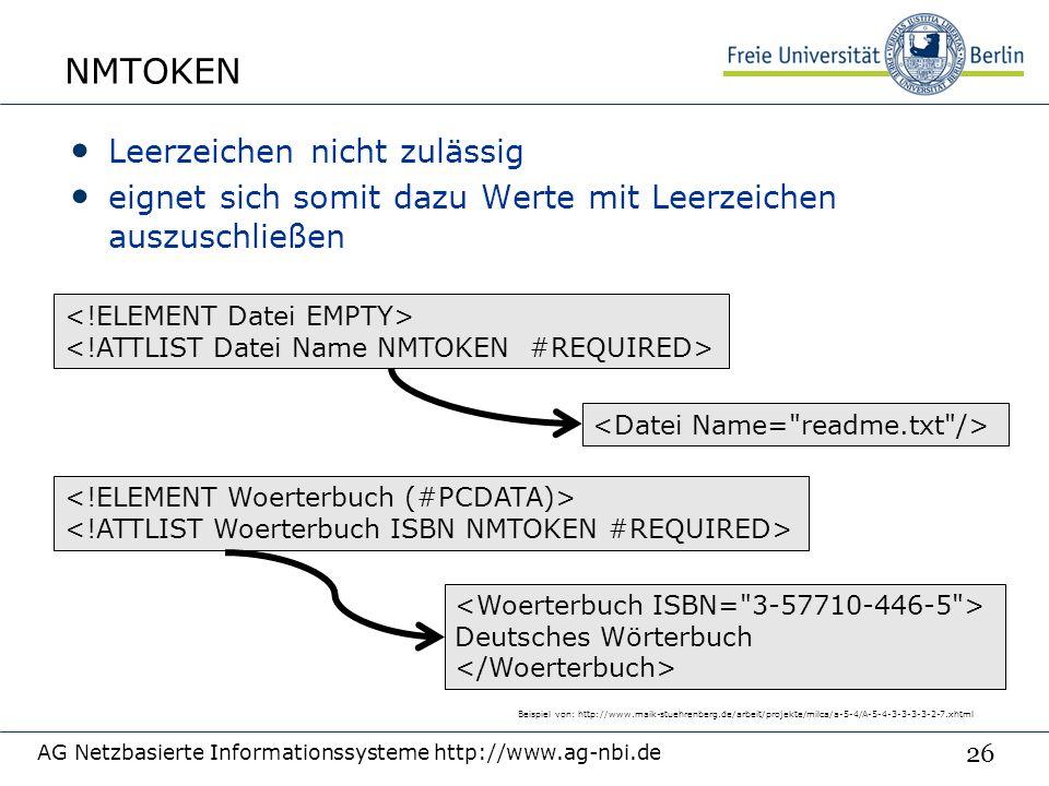 26 NMTOKEN Leerzeichen nicht zulässig eignet sich somit dazu Werte mit Leerzeichen auszuschließen AG Netzbasierte Informationssysteme http://www.ag-nbi.de Deutsches Wörterbuch Beispiel von: http://www.maik-stuehrenberg.de/arbeit/projekte/milca/a-5-4/A-5-4-3-3-3-3-2-7.xhtml