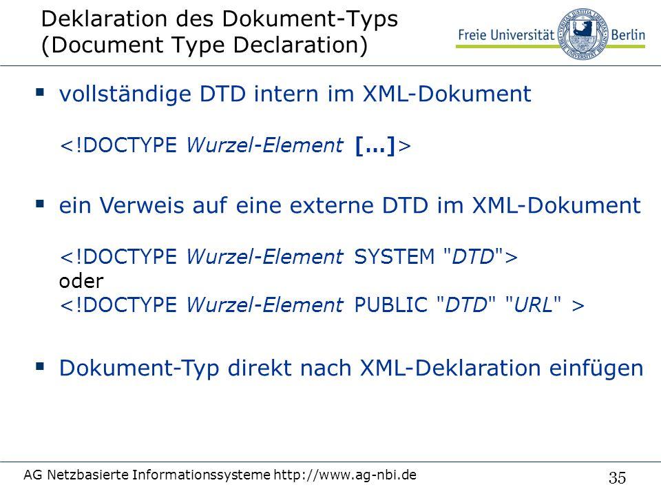 35 Deklaration des Dokument-Typs (Document Type Declaration) AG Netzbasierte Informationssysteme http://www.ag-nbi.de  vollständige DTD intern im XML-Dokument  ein Verweis auf eine externe DTD im XML-Dokument oder  Dokument-Typ direkt nach XML-Deklaration einfügen