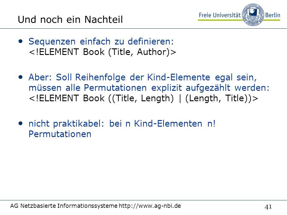 41 Und noch ein Nachteil Sequenzen einfach zu definieren: Aber: Soll Reihenfolge der Kind-Elemente egal sein, müssen alle Permutationen explizit aufgezählt werden: nicht praktikabel: bei n Kind-Elementen n.