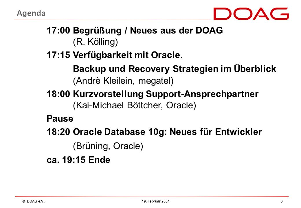  DOAG e.V., 19. Februar 20043 Agenda 17:00 Begrüßung / Neues aus der DOAG (R.