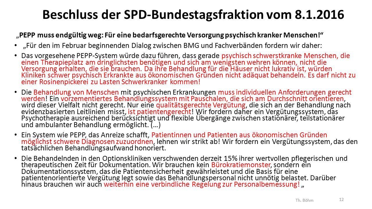 """Beschluss der SPD-Bundestagsfraktion vom 8.1.2016 """"PEPP muss endgültig weg: Für eine bedarfsgerechte Versorgung psychisch kranker Menschen! """"Für den im Februar beginnenden Dialog zwischen BMG und Fachverbänden fordern wir daher: Das vorgesehene PEPP-System würde dazu führen, dass gerade psychisch schwerstkranke Menschen, die einen Therapieplatz am dringlichsten benötigen und sich am wenigsten wehren können, nicht die Versorgung erhalten, die sie brauchen."""
