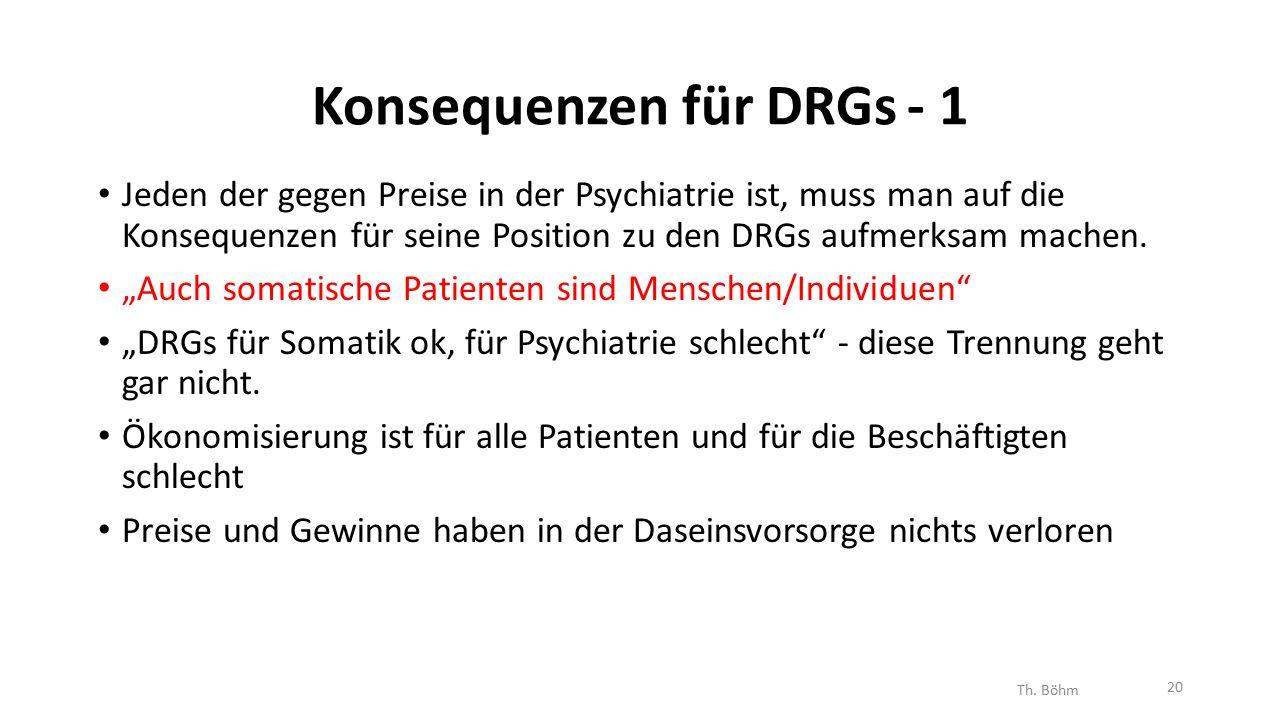 Konsequenzen für DRGs - 1 Jeden der gegen Preise in der Psychiatrie ist, muss man auf die Konsequenzen für seine Position zu den DRGs aufmerksam machen.