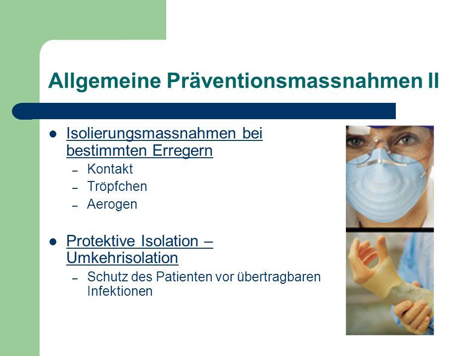 Allgemeine Präventionsmassnahmen II Isolierungsmassnahmen bei bestimmten Erregern – Kontakt – Tröpfchen – Aerogen Protektive Isolation – Umkehrisolation – Schutz des Patienten vor übertragbaren Infektionen