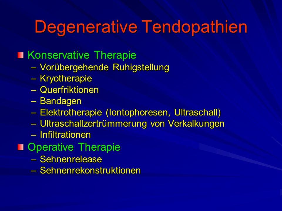 Degenerative Tendopathien Konservative Therapie –Vorübergehende Ruhigstellung –Kryotherapie –Querfriktionen –Bandagen –Elektrotherapie (Iontophoresen, Ultraschall) –Ultraschallzertrümmerung von Verkalkungen –Infiltrationen Operative Therapie –Sehnenrelease –Sehnenrekonstruktionen