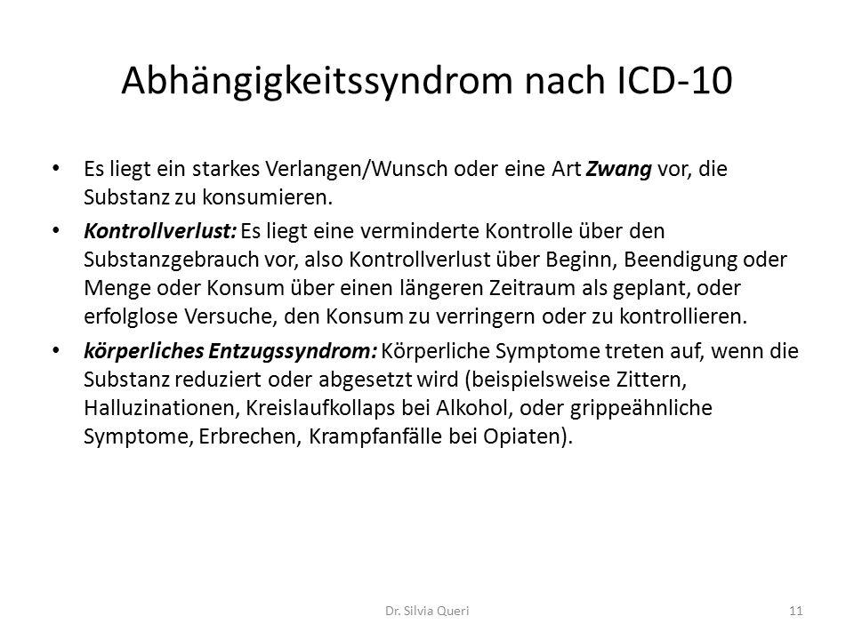 Abhängigkeitssyndrom nach ICD-10 Es liegt ein starkes Verlangen/Wunsch oder eine Art Zwang vor, die Substanz zu konsumieren.