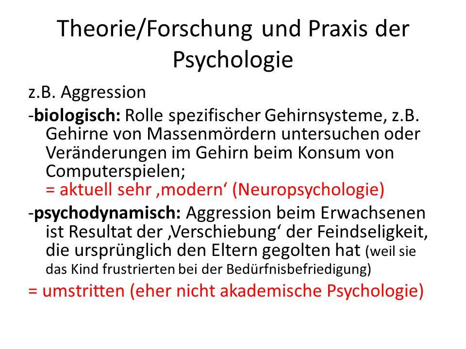 Theorie/Forschung und Praxis der Psychologie -behavioristisch: identifiziert Verstärker vergangener aggressiver Reaktionen (z.B.