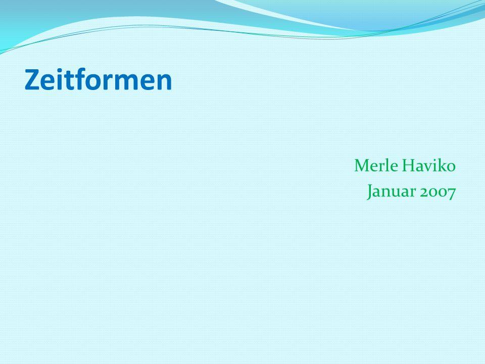 Zeitformen Merle Haviko Januar 2007