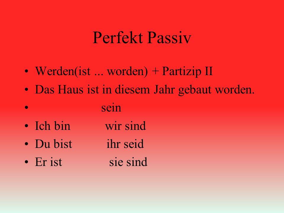Perfekt Passiv Werden(ist... worden) + Partizip II Das Haus ist in diesem Jahr gebaut worden.