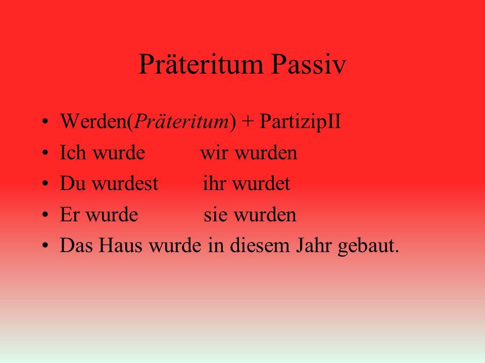 Präteritum Passiv Werden(Präteritum) + PartizipII Ich wurde wir wurden Du wurdest ihr wurdet Er wurde sie wurden Das Haus wurde in diesem Jahr gebaut.