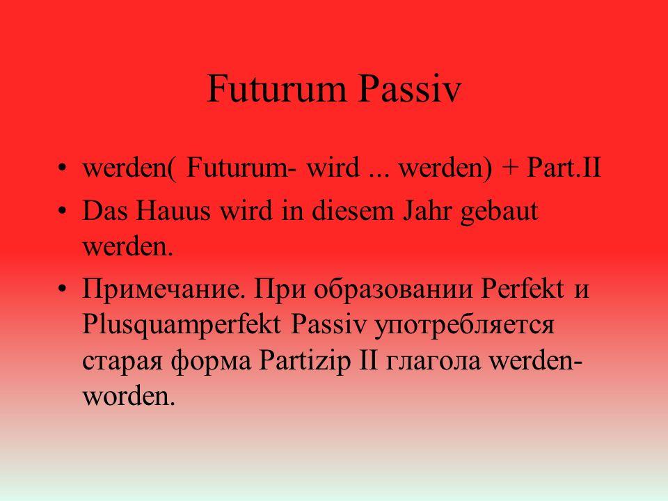 Futurum Passiv werden( Futurum- wird...