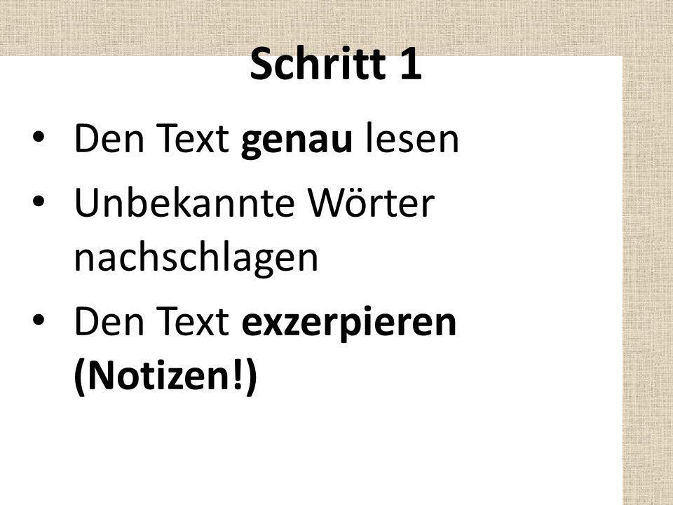 Den Text genau lesen Unbekannte Wörter nachschlagen Den Text exzerpieren (Notizen!) Schritt 1