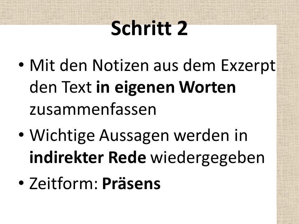 Schritt 2 Mit den Notizen aus dem Exzerpt den Text in eigenen Worten zusammenfassen Wichtige Aussagen werden in indirekter Rede wiedergegeben Zeitform: Präsens