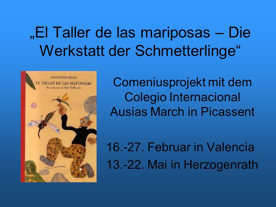 """El Taller de las mariposas – Die Werkstatt der Schmetterlinge Comeniusprojekt mit dem Colegio Internacional Ausias March in Picassent 16.-27."