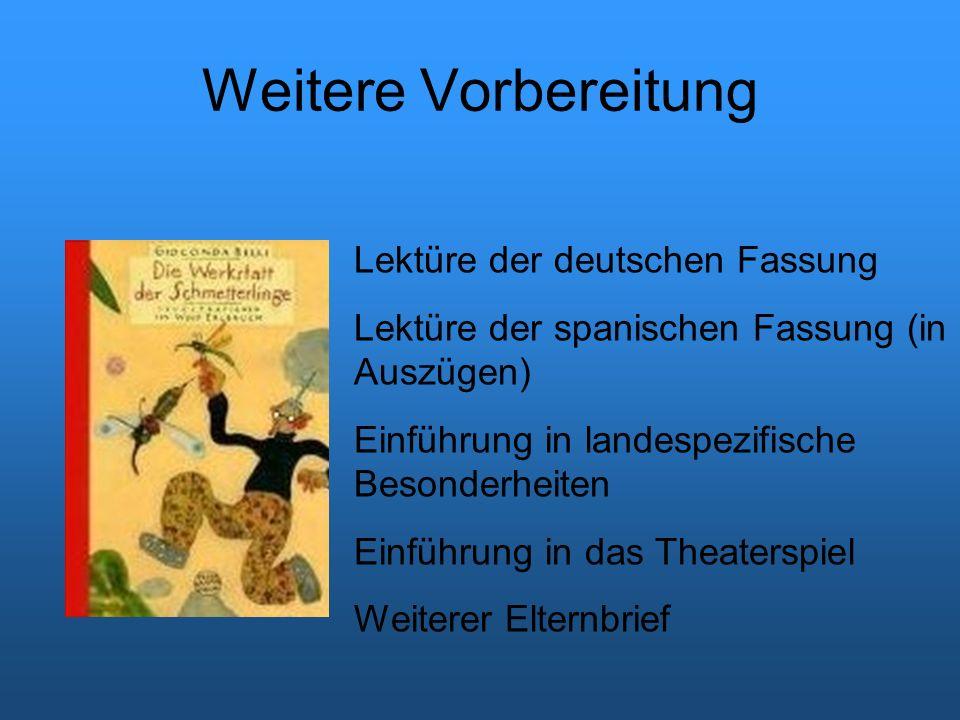 Weitere Vorbereitung Lektüre der deutschen Fassung Lektüre der spanischen Fassung (in Auszügen) Einführung in landespezifische Besonderheiten Einführung in das Theaterspiel Weiterer Elternbrief