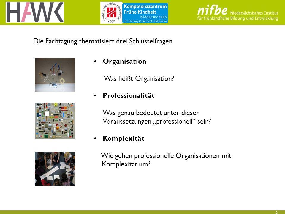 3 Organisation Wie gestalten wir die Beziehungen von Betreuung, Bildung und Erziehung.