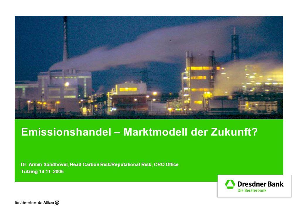 ©Dresdner Bank, CRO Office, 14.November 2005, Seite 2 EU beschließt Emissionshandel  Oktober 2003: EU-Emissionshandelsrichtlinie tritt in Kraft  Umfang des Systems: 25 EU Mitgliedsstaaten plus Norwegen, Island und Liechtenstein  Ca.