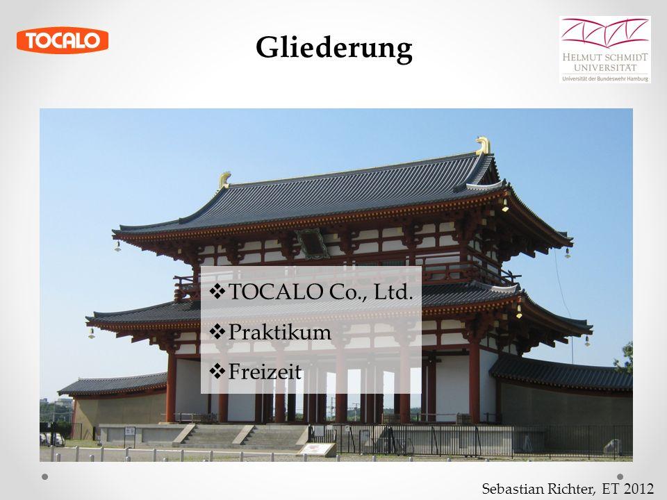Sebastian Richter, ET 2012 Gliederung  TOCALO Co., Ltd.  Praktikum  Freizeit