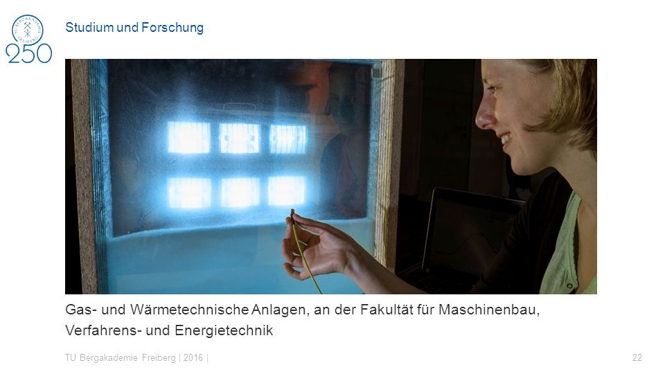 Gas- und Wärmetechnische Anlagen, an der Fakultät für Maschinenbau, Verfahrens- und Energietechnik TU Bergakademie Freiberg | 2016 | 22 Studium und Fo