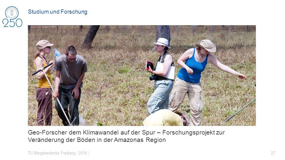 Geo-Forscher dem Klimawandel auf der Spur – Forschungsprojekt zur Veränderung der Böden in der Amazonas Region TU Bergakademie Freiberg | 2016 | 27 St