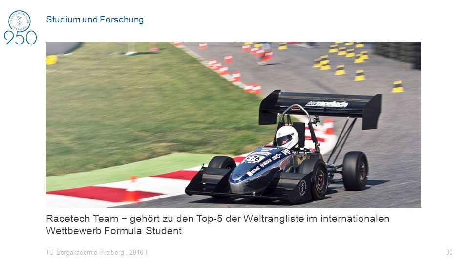 Racetech Team − gehört zu den Top-5 der Weltrangliste im internationalen Wettbewerb Formula Student TU Bergakademie Freiberg | 2016 | 30 Studium und F